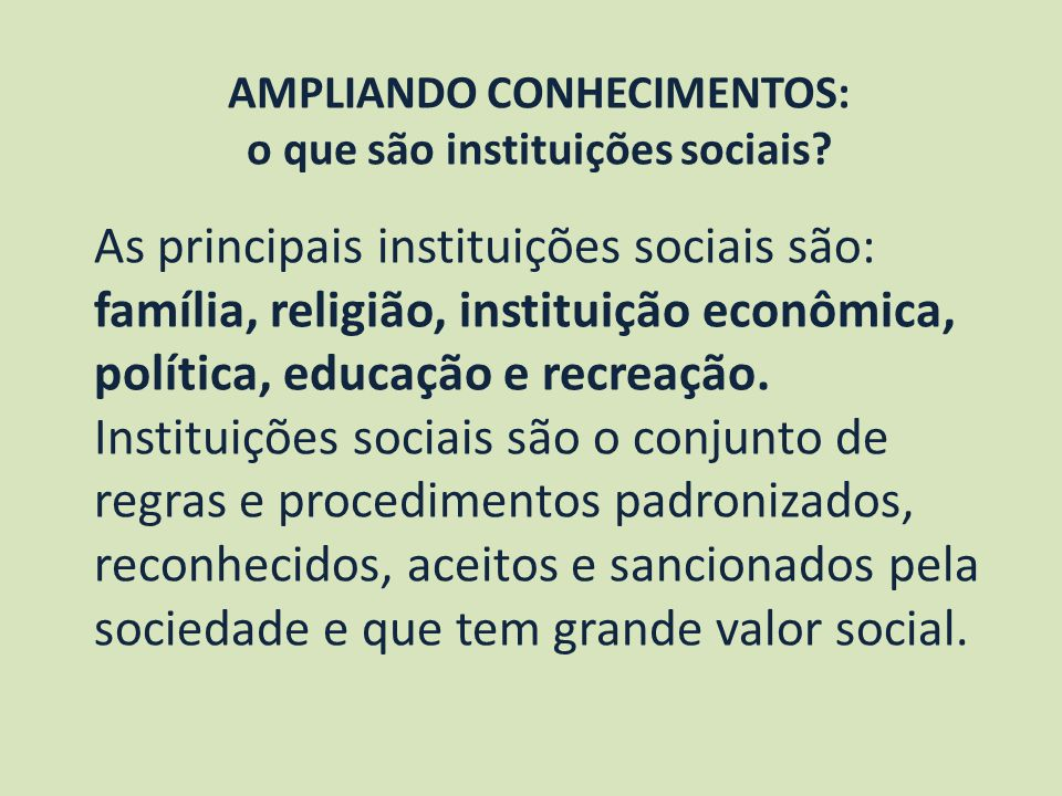 AMPLIANDO CONHECIMENTOS: o que são instituições sociais? As principais instituições sociais são: família, religião, instituição econômica, política, e