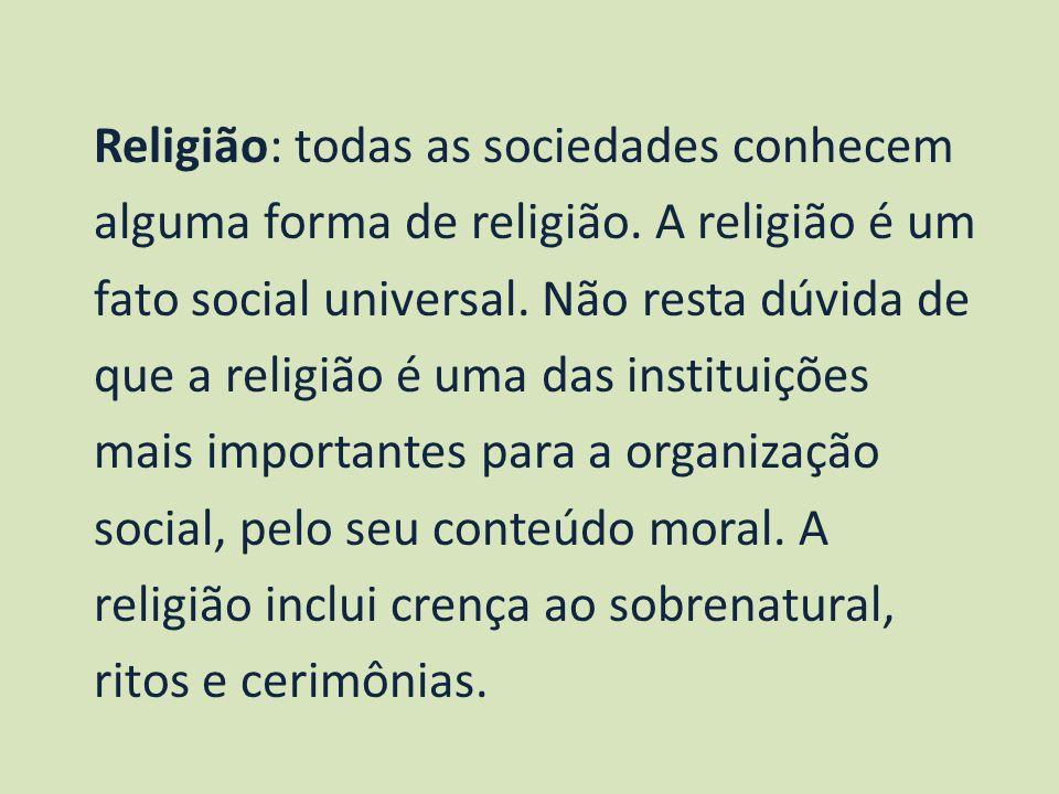 Religião: todas as sociedades conhecem alguma forma de religião. A religião é um fato social universal. Não resta dúvida de que a religião é uma das i