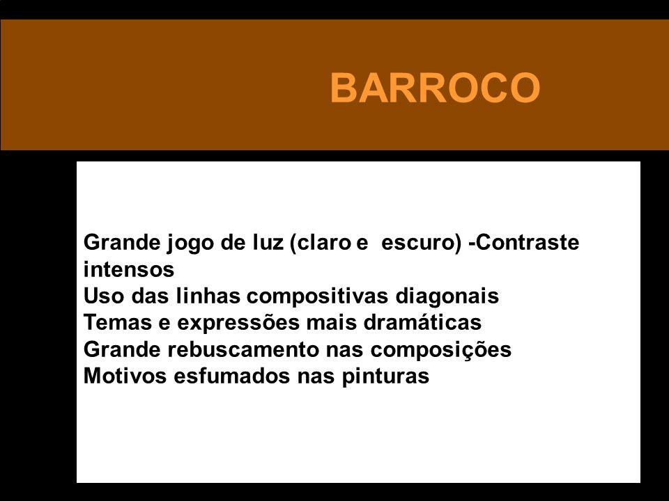 BARROCO Grande jogo de luz (claro e escuro) -Contraste intensos Uso das linhas compositivas diagonais Temas e expressões mais dramáticas Grande rebuscamento nas composições Motivos esfumados nas pinturas