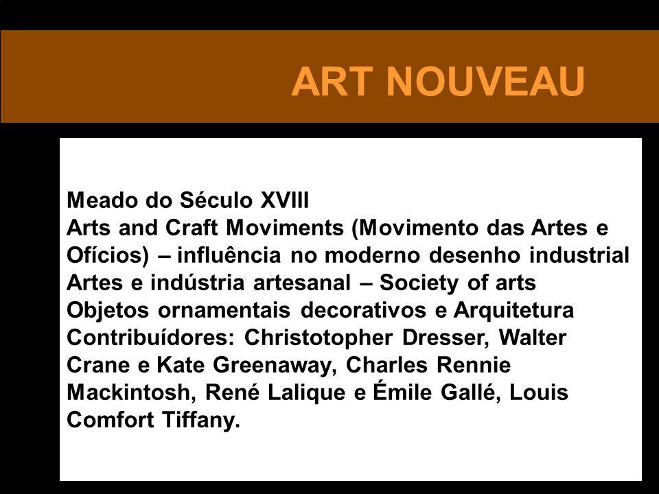 ART NOUVEAU Meado do Século XVIII Arts and Craft Moviments (Movimento das Artes e Ofícios) – influência no moderno desenho industrial Artes e indústri