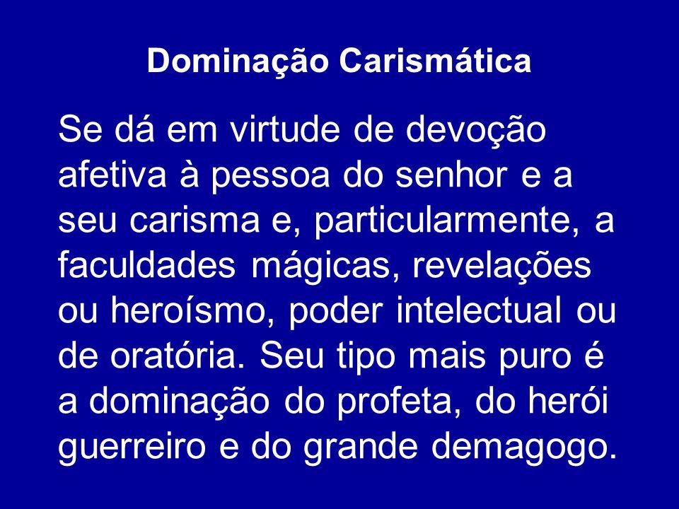 Se dá em virtude de devoção afetiva à pessoa do senhor e a seu carisma e, particularmente, a faculdades mágicas, revelações ou heroísmo, poder intelec