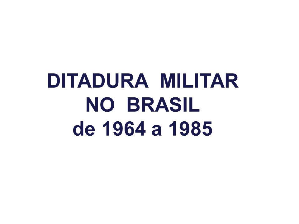 DITADURA MILITAR NO BRASIL de 1964 a 1985
