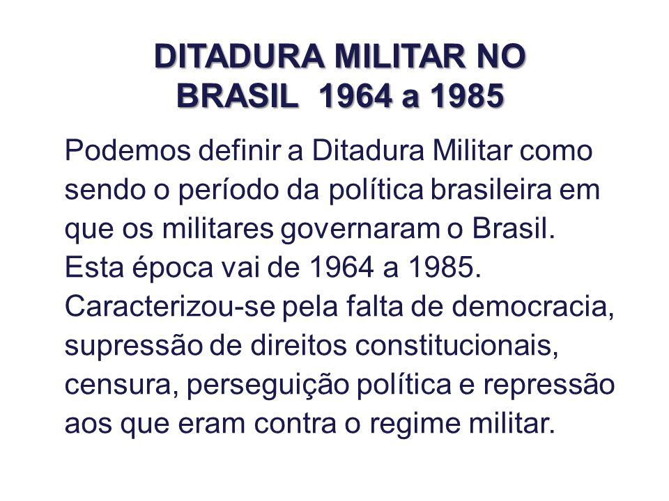 Podemos definir a Ditadura Militar como sendo o período da política brasileira em que os militares governaram o Brasil. Esta época vai de 1964 a 1985.