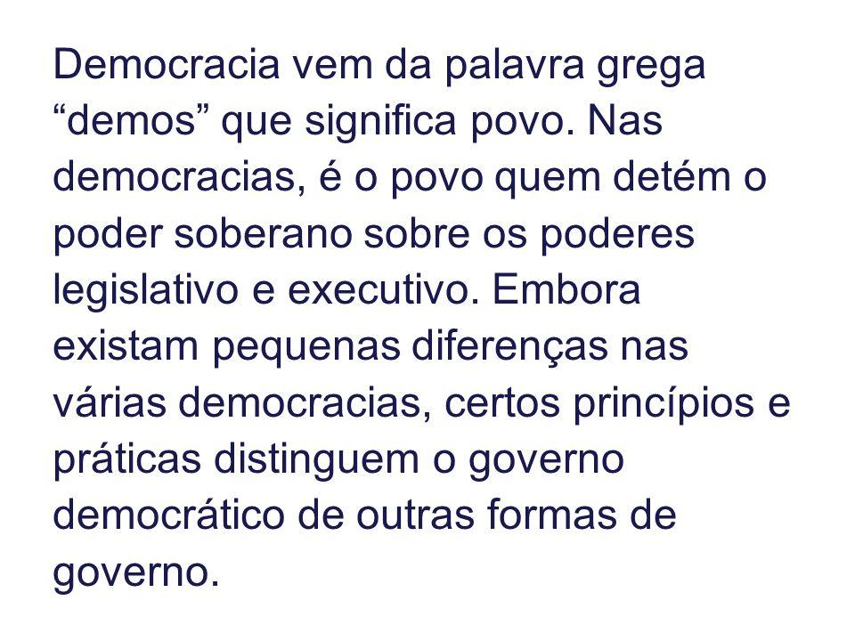 Democracia vem da palavra grega demos que significa povo. Nas democracias, é o povo quem detém o poder soberano sobre os poderes legislativo e executi