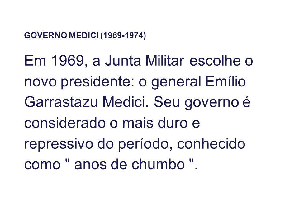 GOVERNO MEDICI (1969-1974) Em 1969, a Junta Militar escolhe o novo presidente: o general Emílio Garrastazu Medici. Seu governo é considerado o mais du
