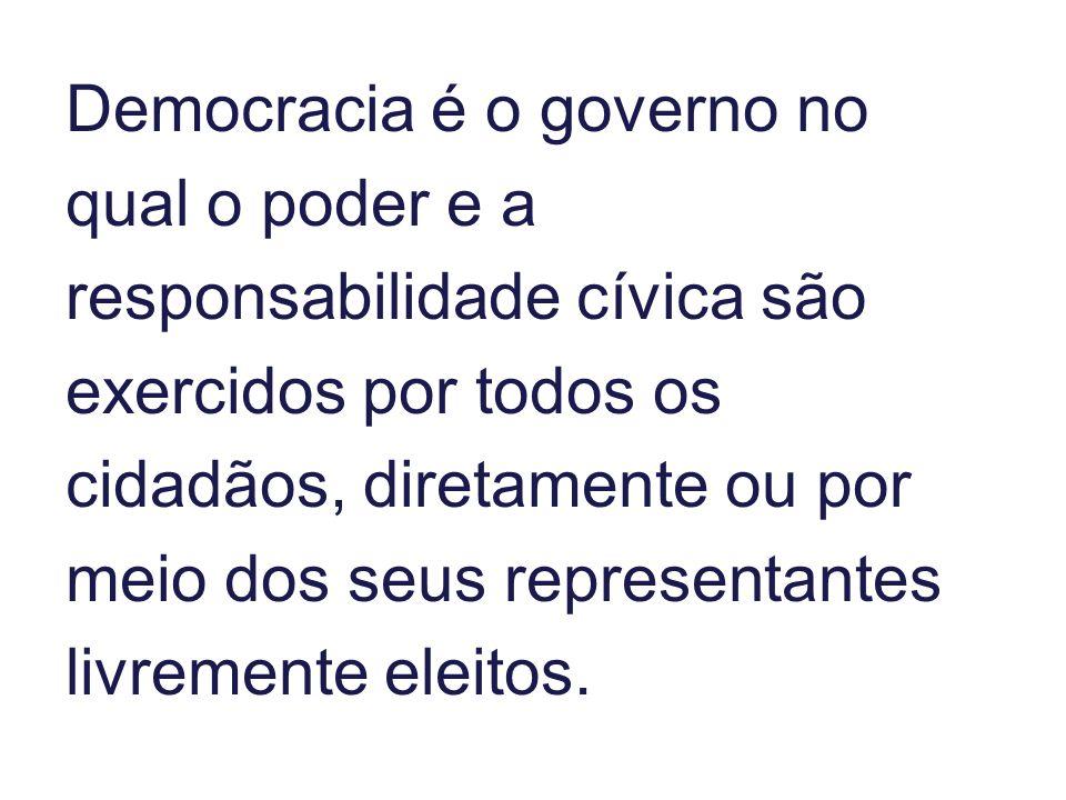 Democracia é o governo no qual o poder e a responsabilidade cívica são exercidos por todos os cidadãos, diretamente ou por meio dos seus representantes livremente eleitos.