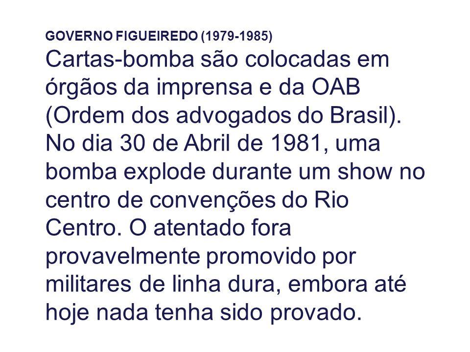 GOVERNO FIGUEIREDO (1979-1985) Cartas-bomba são colocadas em órgãos da imprensa e da OAB (Ordem dos advogados do Brasil). No dia 30 de Abril de 1981,