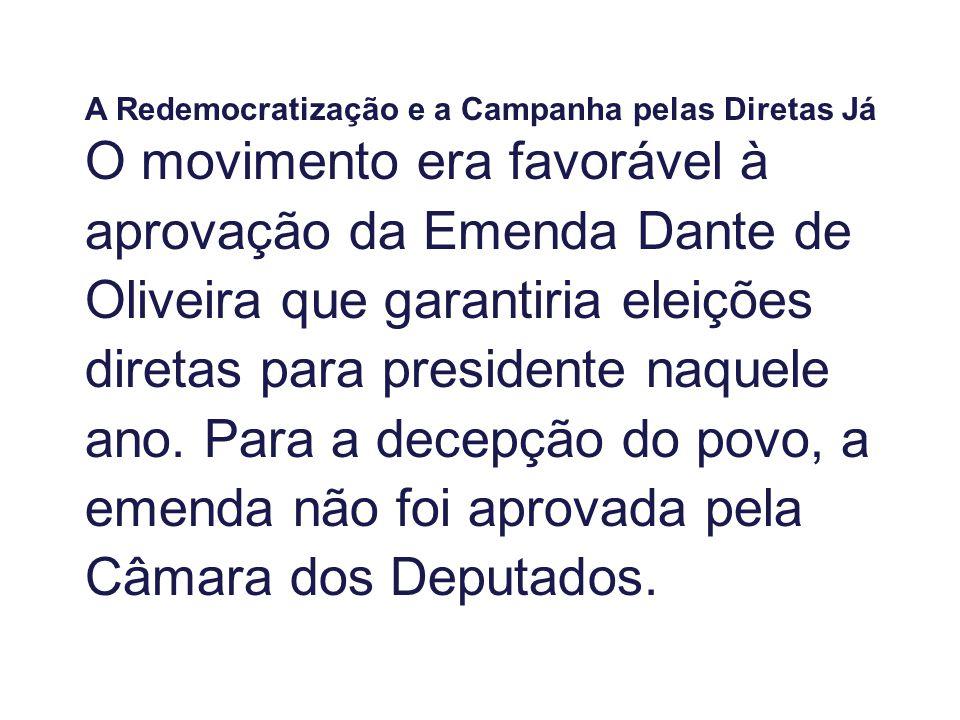 A Redemocratização e a Campanha pelas Diretas Já O movimento era favorável à aprovação da Emenda Dante de Oliveira que garantiria eleições diretas par