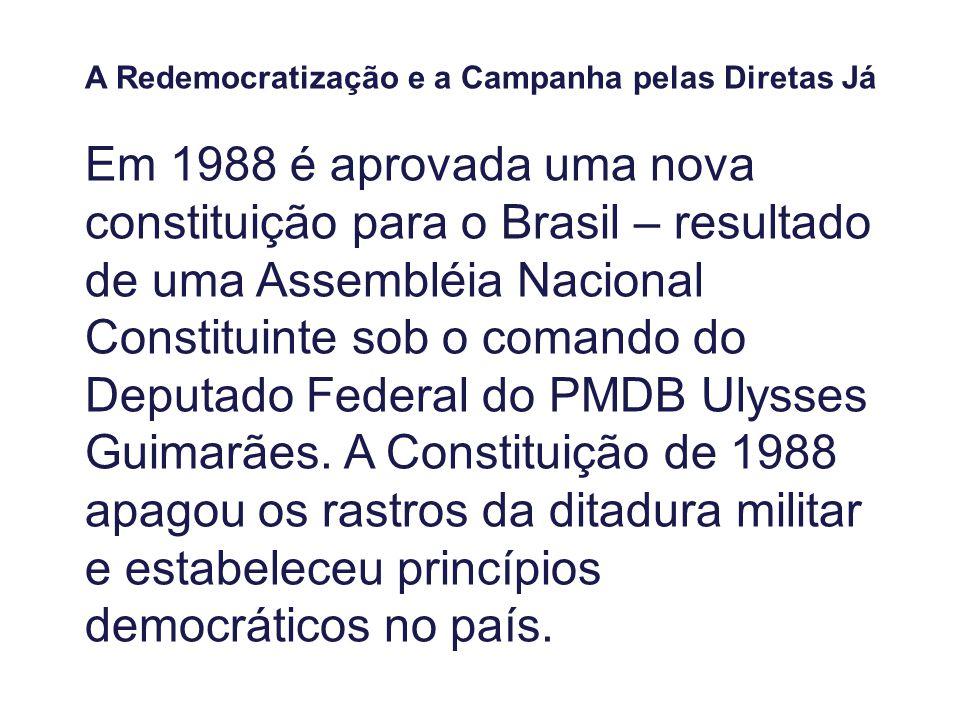 A Redemocratização e a Campanha pelas Diretas Já Em 1988 é aprovada uma nova constituição para o Brasil – resultado de uma Assembléia Nacional Constit