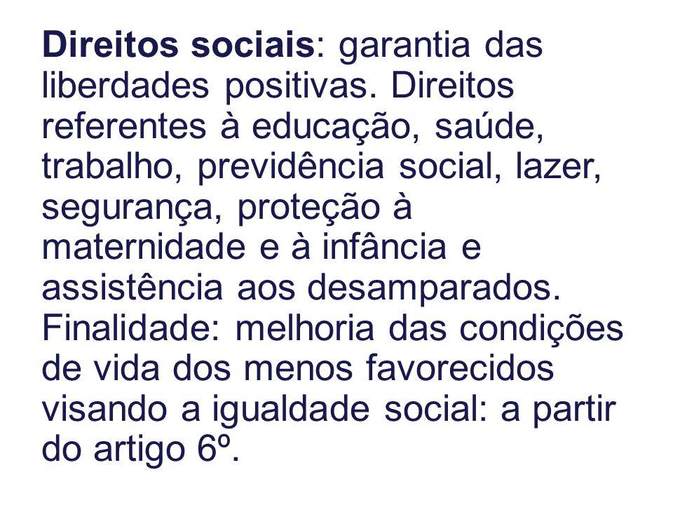 Direitos sociais: garantia das liberdades positivas. Direitos referentes à educação, saúde, trabalho, previdência social, lazer, segurança, proteção à