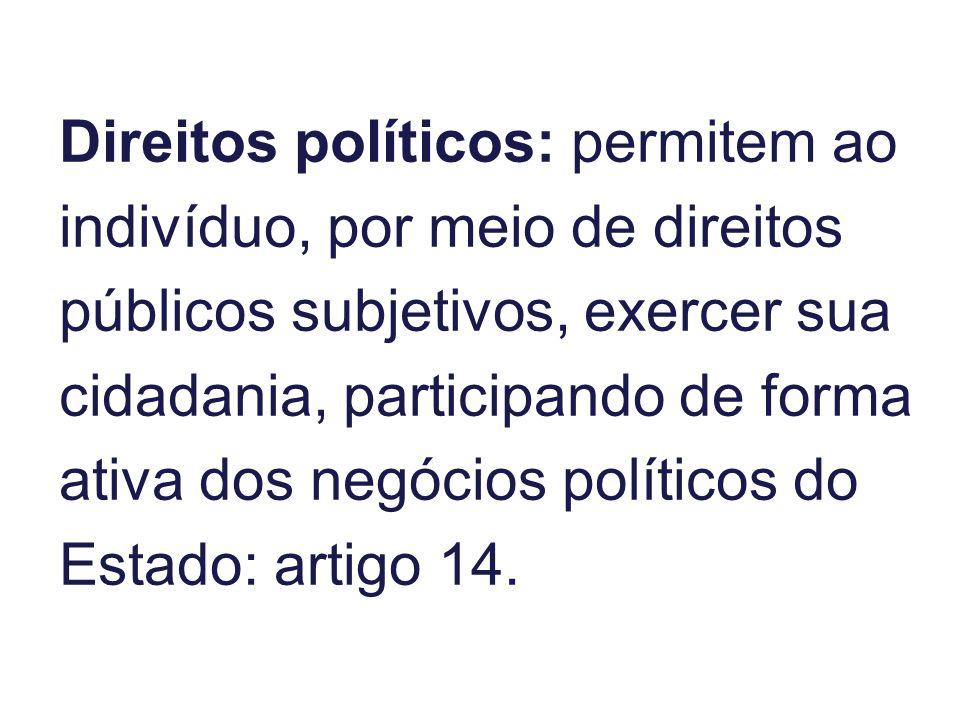 Direitos políticos: permitem ao indivíduo, por meio de direitos públicos subjetivos, exercer sua cidadania, participando de forma ativa dos negócios p