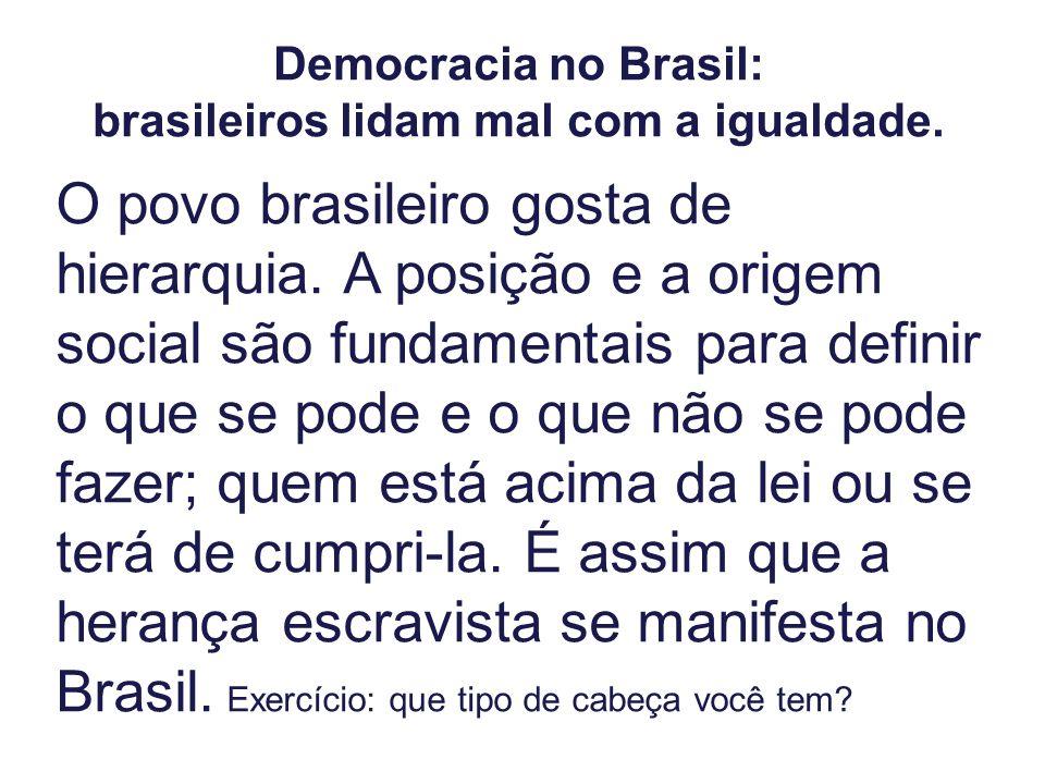Democracia no Brasil: brasileiros lidam mal com a igualdade. O povo brasileiro gosta de hierarquia. A posição e a origem social são fundamentais para