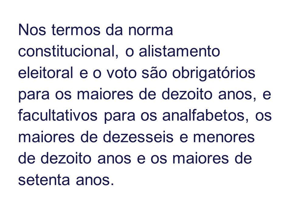 Nos termos da norma constitucional, o alistamento eleitoral e o voto são obrigatórios para os maiores de dezoito anos, e facultativos para os analfabe