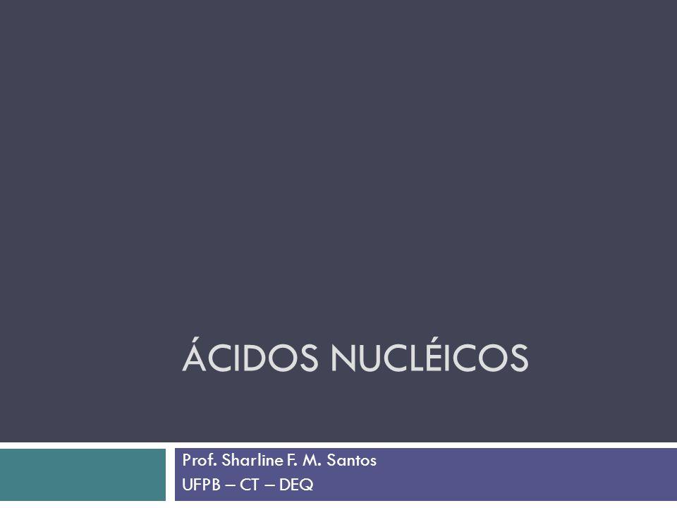 ÁCIDOS NUCLÉICOS Prof. Sharline F. M. Santos UFPB – CT – DEQ