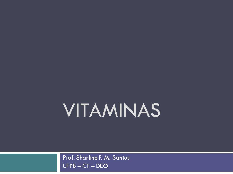 VITAMINAS Prof. Sharline F. M. Santos UFPB – CT – DEQ