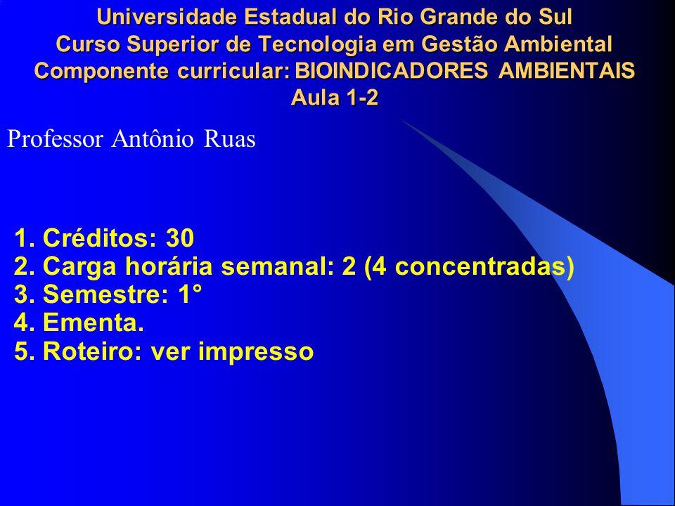 Universidade Estadual do Rio Grande do Sul Curso Superior de Tecnologia em Gestão Ambiental Componente curricular: BIOINDICADORES AMBIENTAIS Aula 1-2 1.