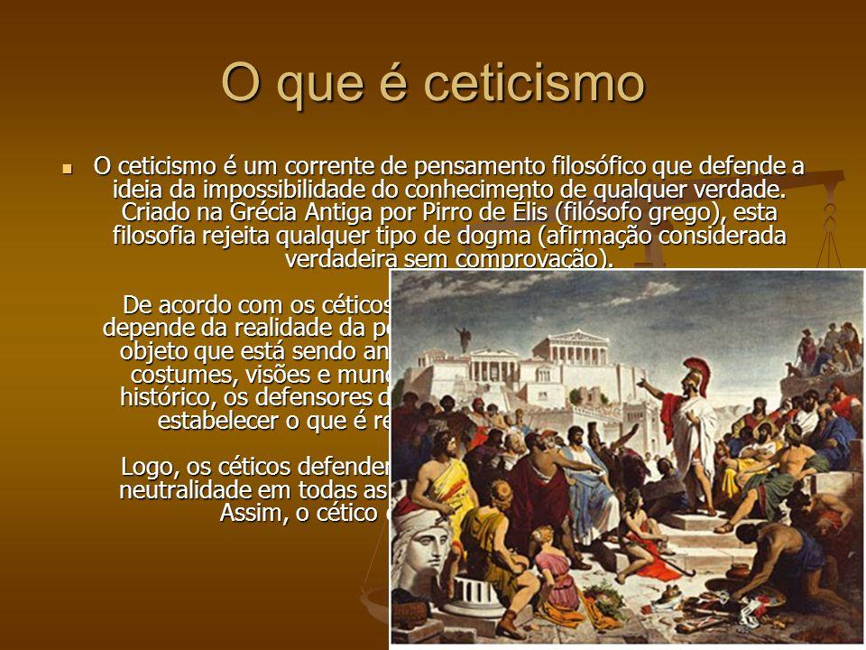 O que é ceticismo O ceticismo é um corrente de pensamento filosófico que defende a ideia da impossibilidade do conhecimento de qualquer verdade. Criad