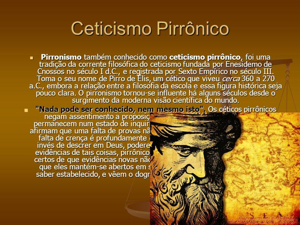 Ceticismo Pirrônico Pirronismo também conhecido como ceticismo pirrônico, foi uma tradição da corrente filosófica do ceticismo fundada por Enesidemo d