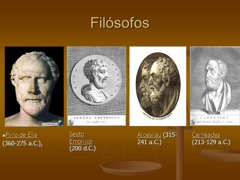 Filósofos Pirro de Élis Pirro de Élis Pirro de Élis Pirro de Élis (360-275 a.C.), Sexto Empírico Sexto Empírico (200 d.C.) ArcesilauArcesilau (315- 24