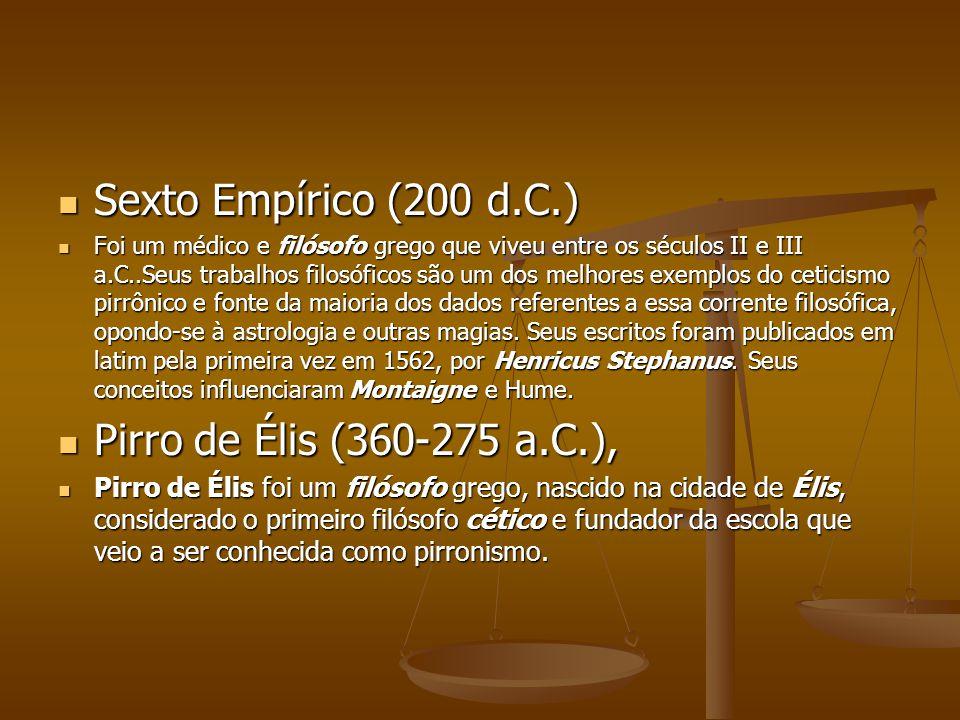 Sexto Empírico (200 d.C.) Sexto Empírico (200 d.C.) Foi um médico e filósofo grego que viveu entre os séculos II e III a.C..Seus trabalhos filosóficos