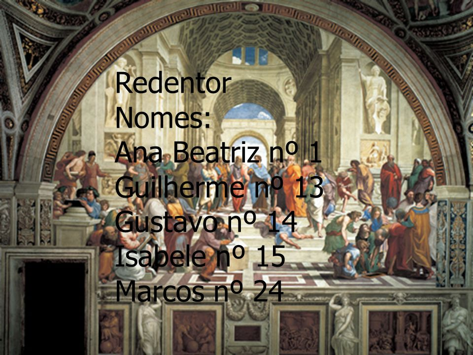 Redentor Nomes: Ana Beatriz nº 1 Guilherme nº 13 Gustavo nº 14 Isabele nº 15 Marcos nº 24