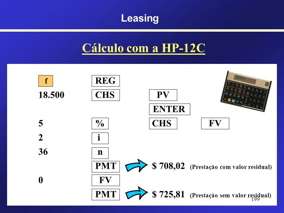 Leasing Cálculo das Prestações de Leasing A Prestação de Leasing? P Valor do bem $ 18.500,00 i Taxa de financiamento2% ao mês = 0,02 i r Taxa do valor