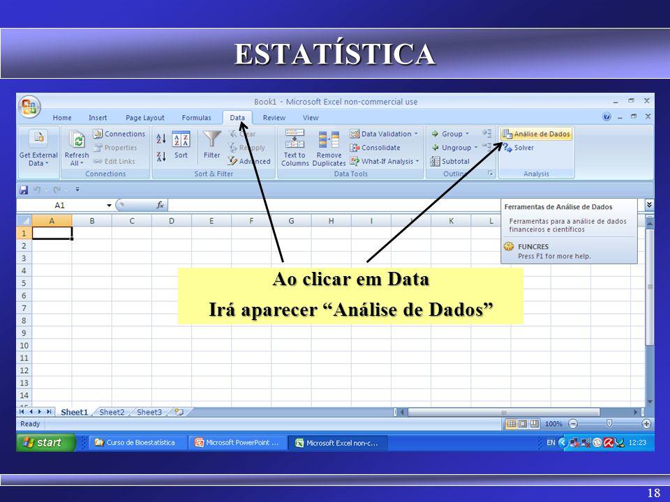 18 ESTATÍSTICA Ao clicar em Data Irá aparecer Análise de Dados
