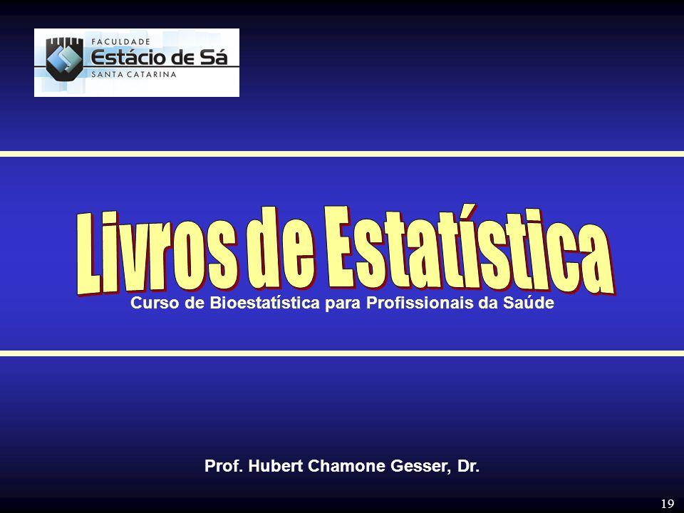 19 Prof. Hubert Chamone Gesser, Dr. Curso de Bioestatística para Profissionais da Saúde