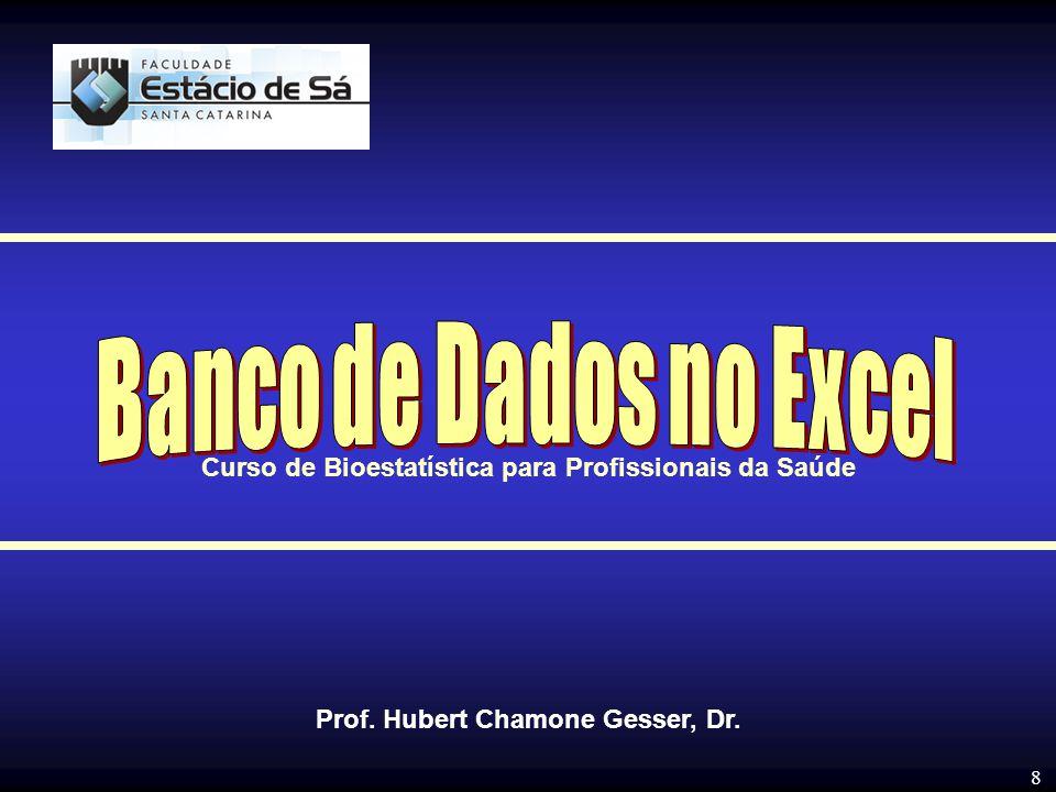 8 Prof. Hubert Chamone Gesser, Dr. Curso de Bioestatística para Profissionais da Saúde