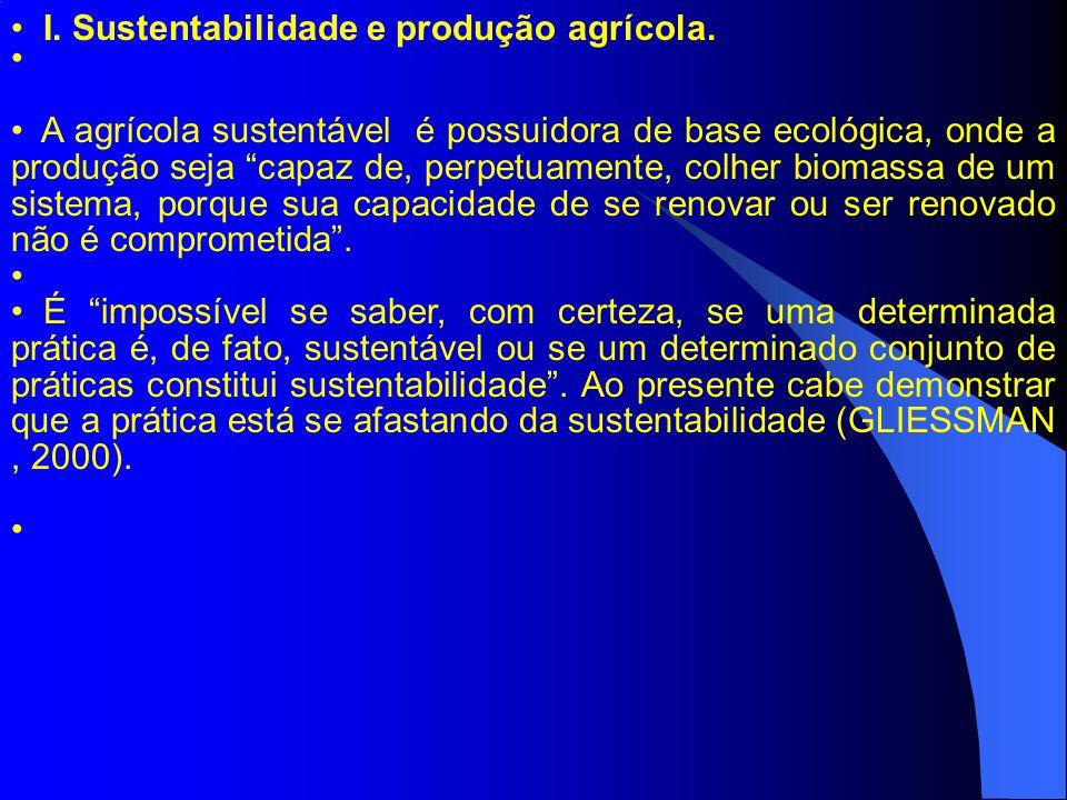A agrícola sustentável é possuidora de base ecológica, onde a produção seja capaz de, perpetuamente, colher biomassa de um sistema, porque sua capacid
