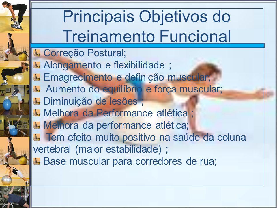Principais Objetivos do Treinamento Funcional Correção Postural; Alongamento e flexibilidade ; Emagrecimento e definição muscular; Aumento do equilíbr