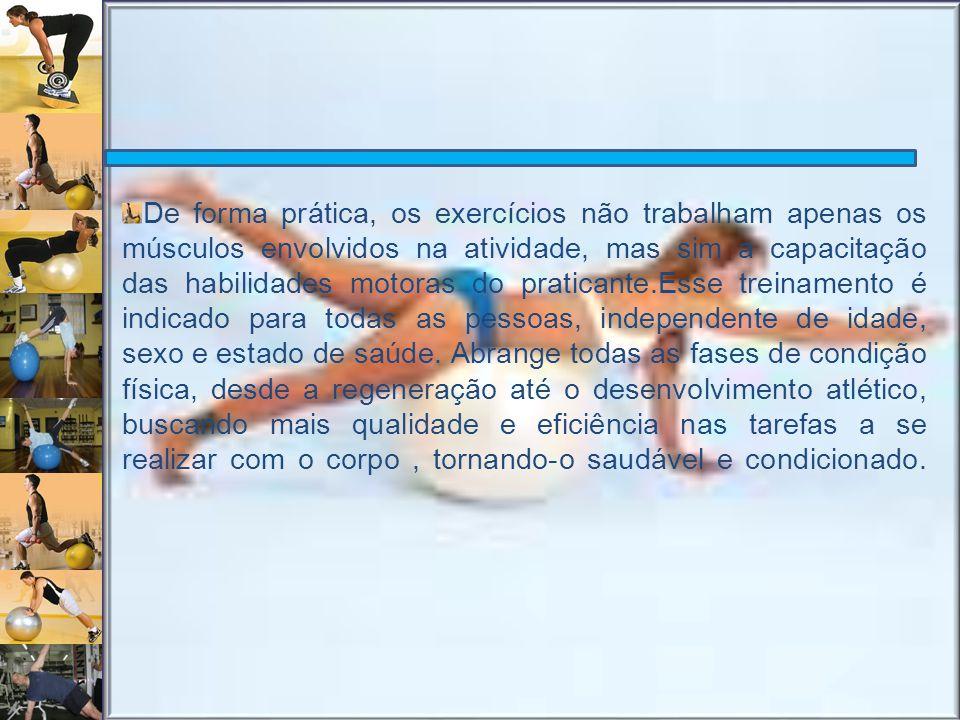 De forma prática, os exercícios não trabalham apenas os músculos envolvidos na atividade, mas sim a capacitação das habilidades motoras do praticante.