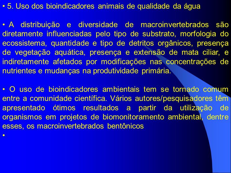 5. Uso dos bioindicadores animais de qualidade da água A distribuição e diversidade de macroinvertebrados são diretamente influenciadas pelo tipo de s