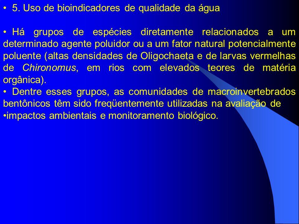 5. Uso de bioindicadores de qualidade da água Há grupos de espécies diretamente relacionados a um determinado agente poluidor ou a um fator natural po
