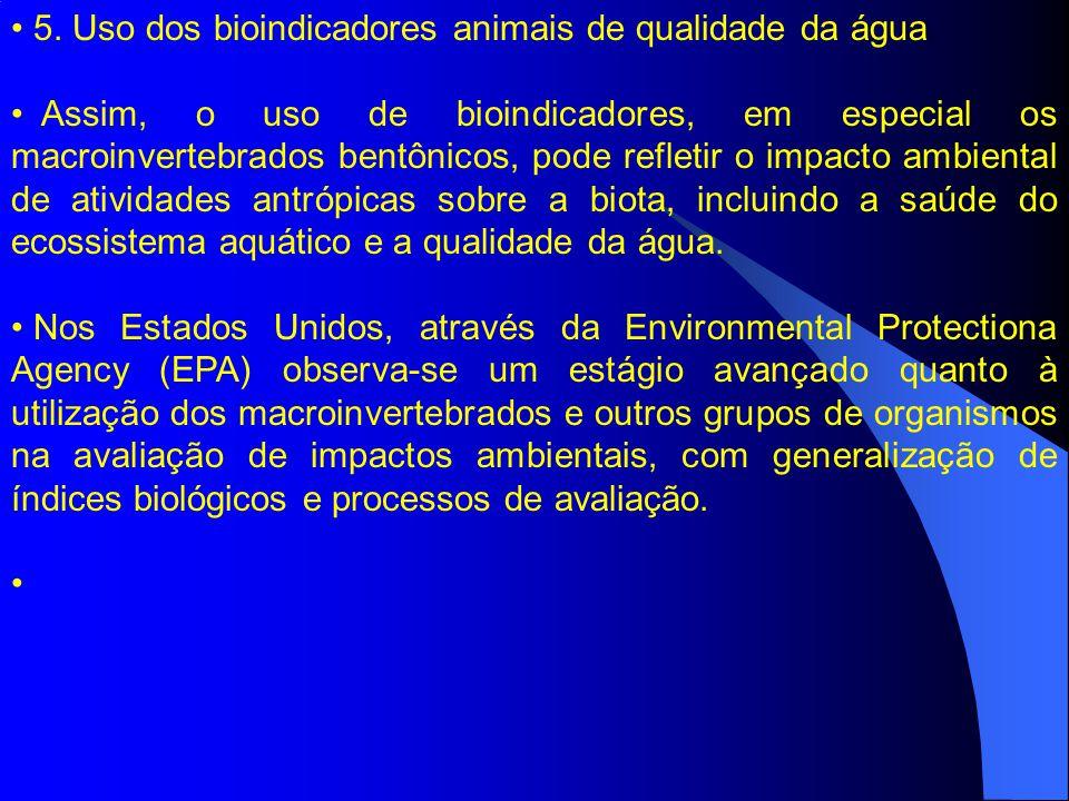 5. Uso dos bioindicadores animais de qualidade da água Assim, o uso de bioindicadores, em especial os macroinvertebrados bentônicos, pode refletir o i