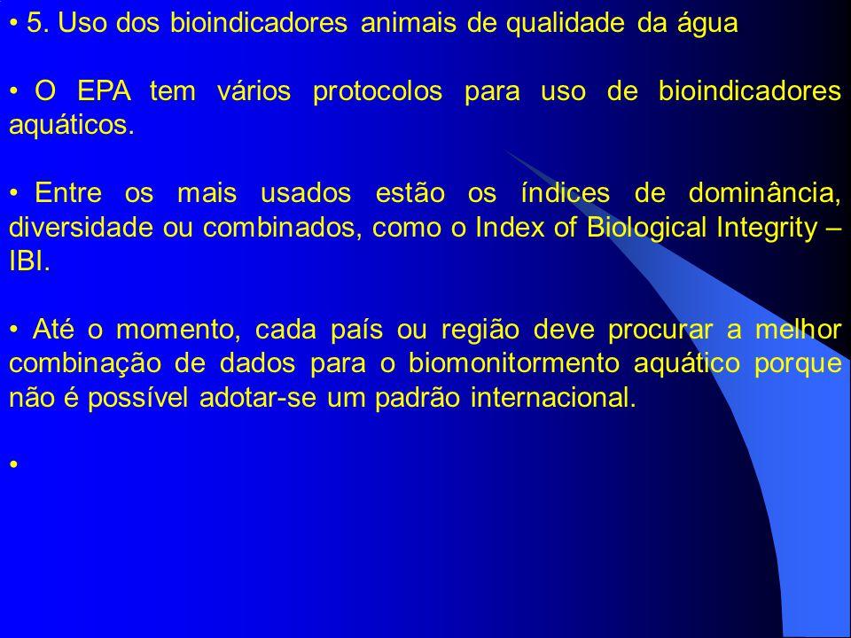 5. Uso dos bioindicadores animais de qualidade da água O EPA tem vários protocolos para uso de bioindicadores aquáticos. Entre os mais usados estão os