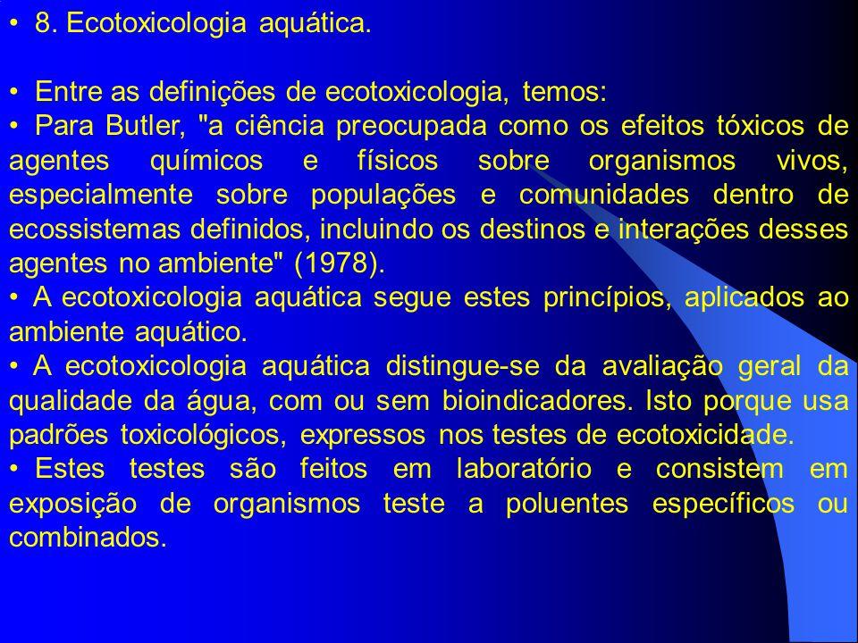 8. Ecotoxicologia aquática. Entre as definições de ecotoxicologia, temos: Para Butler,