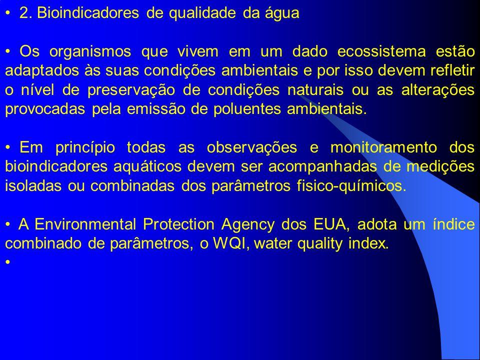 2. Bioindicadores de qualidade da água Os organismos que vivem em um dado ecossistema estão adaptados às suas condições ambientais e por isso devem re
