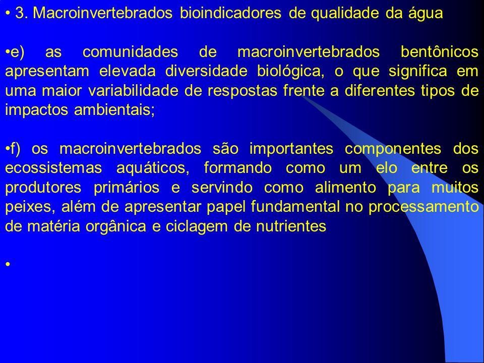3. Macroinvertebrados bioindicadores de qualidade da água e) as comunidades de macroinvertebrados bentônicos apresentam elevada diversidade biológica,