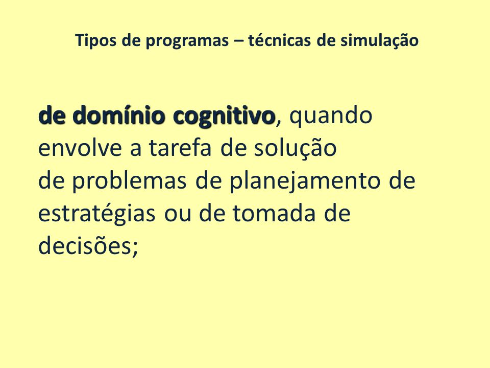 Tipos de programas – técnicas de simulação de domínio cognitivo de domínio cognitivo, quando envolve a tarefa de solução de problemas de planejamento