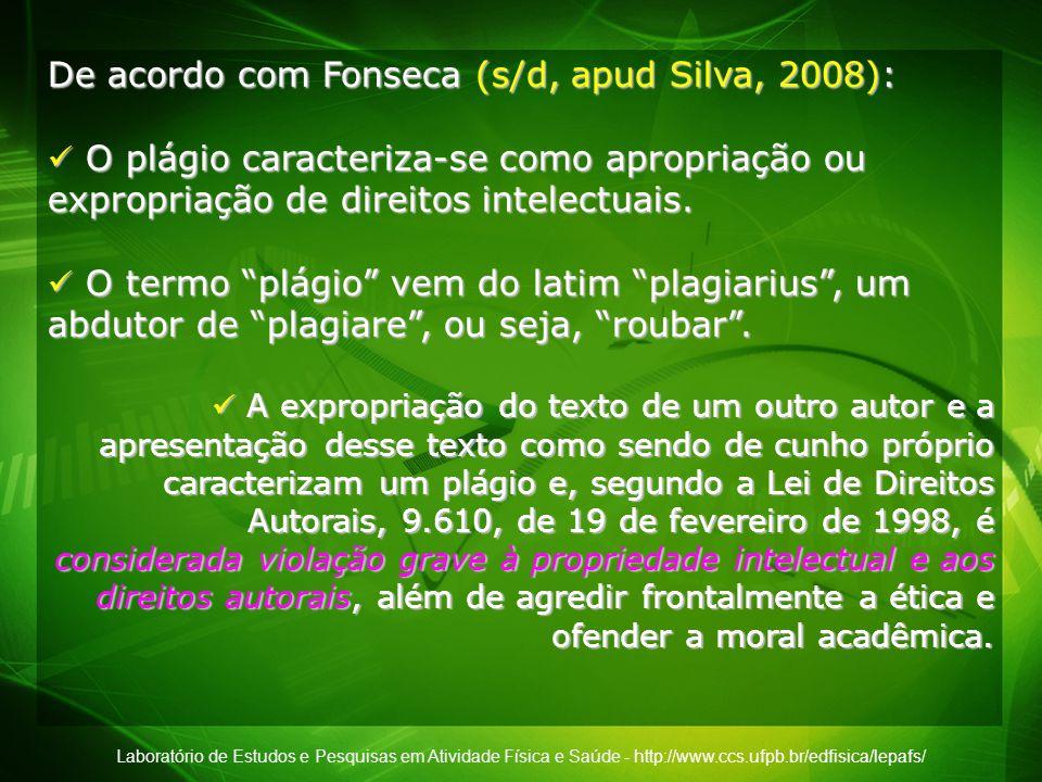 Laboratório de Estudos e Pesquisas em Atividade Física e Saúde - http://www.ccs.ufpb.br/edfisica/lepafs/ De acordo com Fonseca (s/d, apud Silva, 2008)