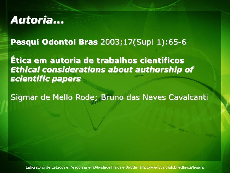 Laboratório de Estudos e Pesquisas em Atividade Física e Saúde - http://www.ccs.ufpb.br/edfisica/lepafs/ Autoria... Pesqui Odontol Bras 2003;17(Supl 1