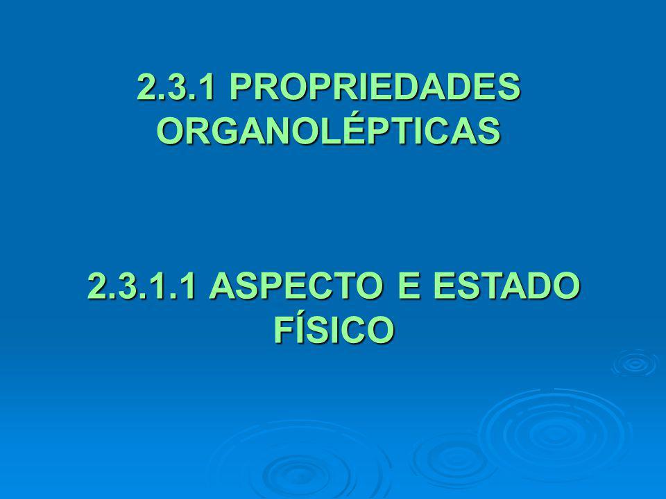 2.3.1 PROPRIEDADES ORGANOLÉPTICAS 2.3.1.1 ASPECTO E ESTADO FÍSICO