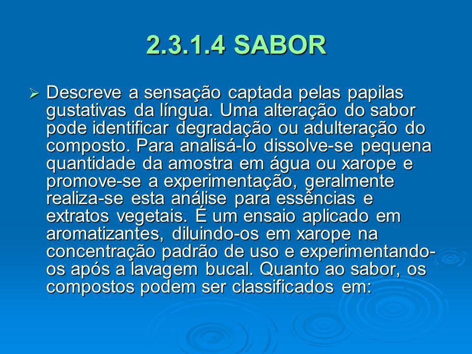 2.3.1.4 SABOR Descreve a sensação captada pelas papilas gustativas da língua. Uma alteração do sabor pode identificar degradação ou adulteração do com