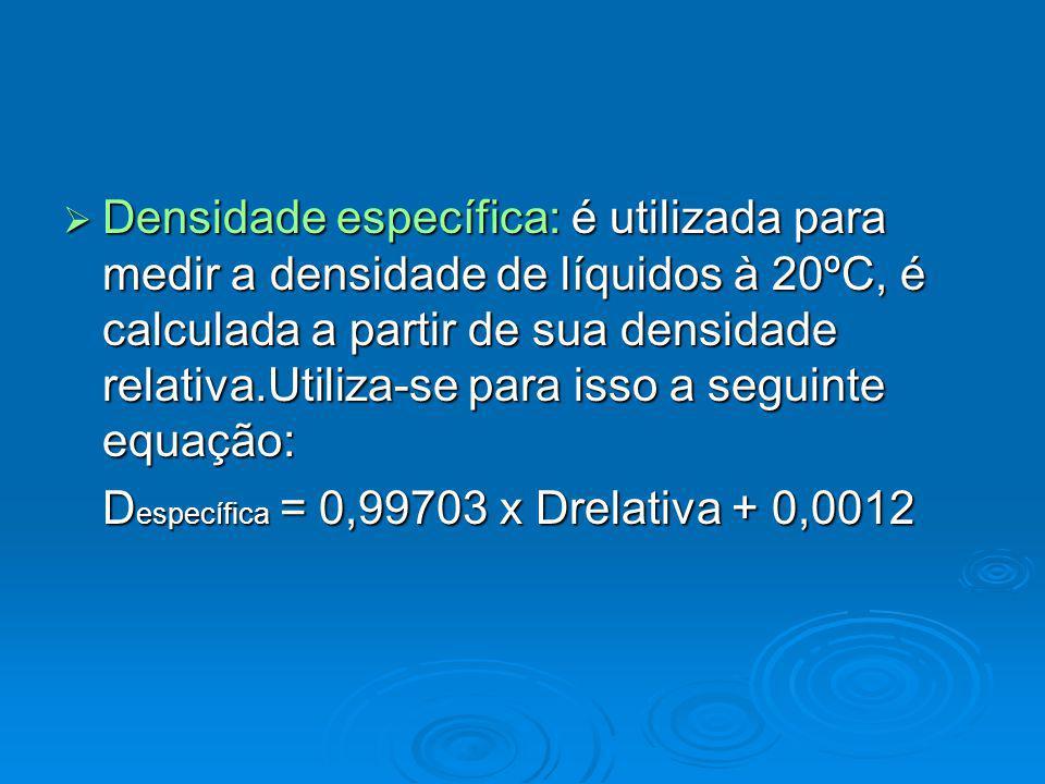 Densidade específica: é utilizada para medir a densidade de líquidos à 20ºC, é calculada a partir de sua densidade relativa.Utiliza-se para isso a seg
