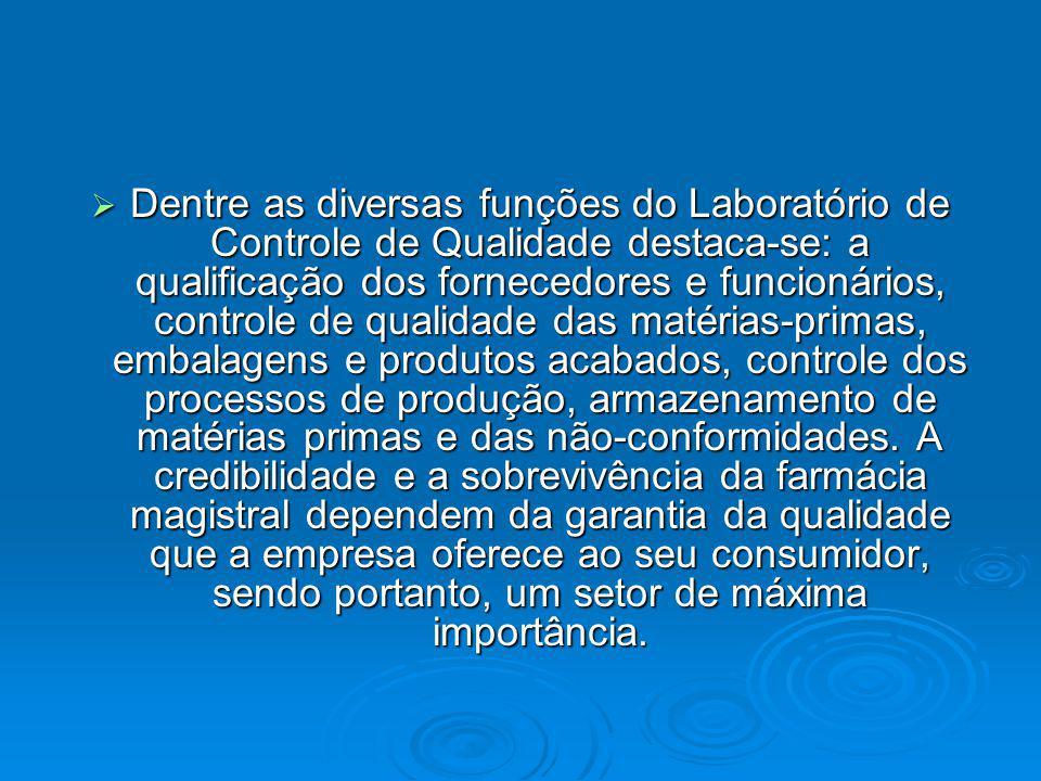Dentre as diversas funções do Laboratório de Controle de Qualidade destaca-se: a qualificação dos fornecedores e funcionários, controle de qualidade d