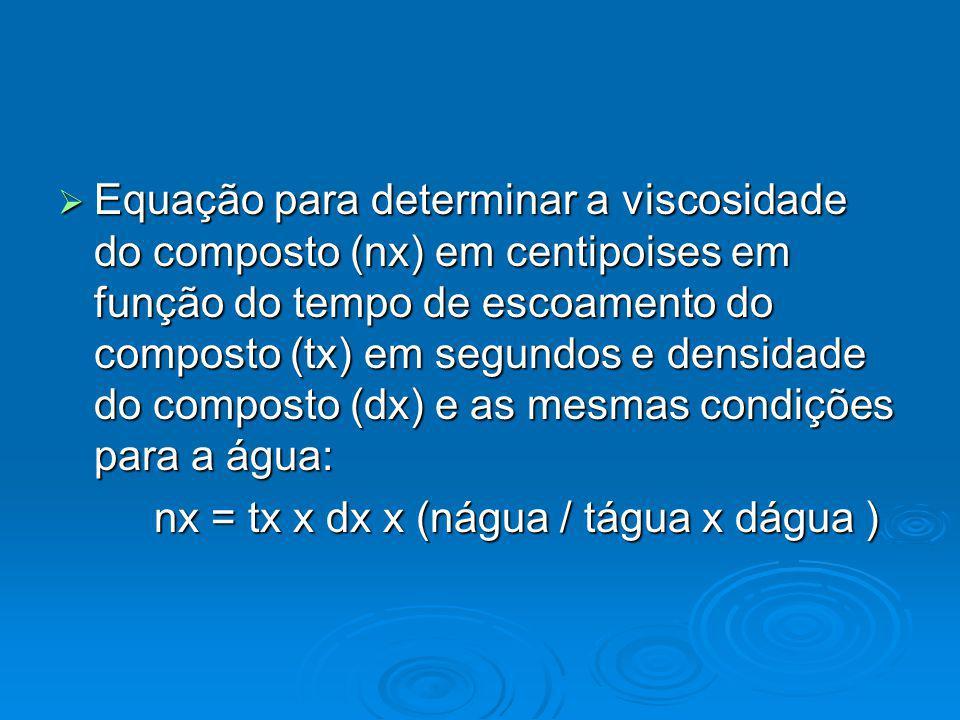 Equação para determinar a viscosidade do composto (nx) em centipoises em função do tempo de escoamento do composto (tx) em segundos e densidade do com