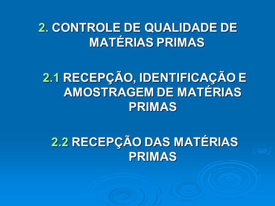 2. CONTROLE DE QUALIDADE DE MATÉRIAS PRIMAS 2.1 RECEPÇÃO, IDENTIFICAÇÃO E AMOSTRAGEM DE MATÉRIAS PRIMAS 2.2 RECEPÇÃO DAS MATÉRIAS PRIMAS