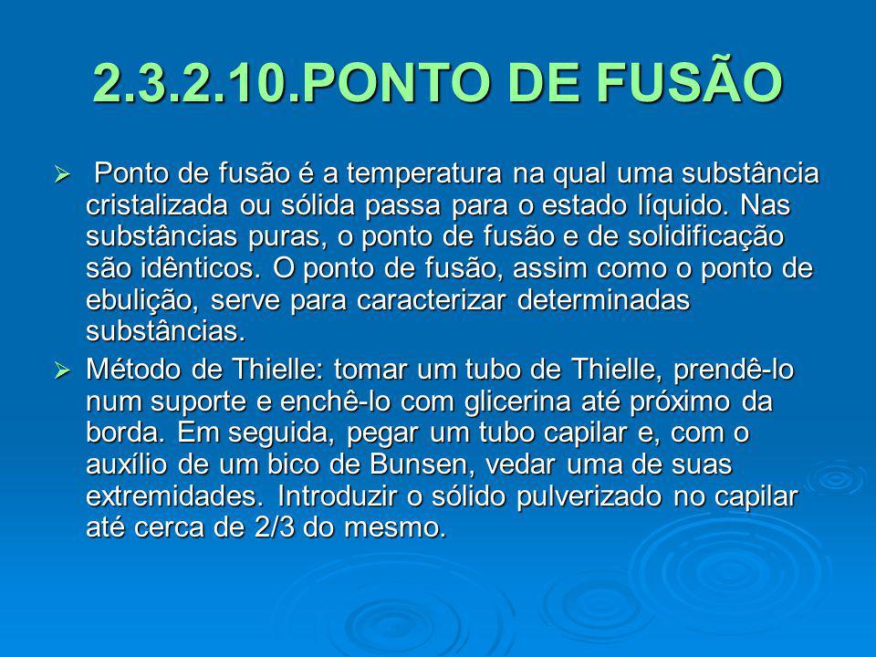 2.3.2.10.PONTO DE FUSÃO Ponto de fusão é a temperatura na qual uma substância cristalizada ou sólida passa para o estado líquido. Nas substâncias pura