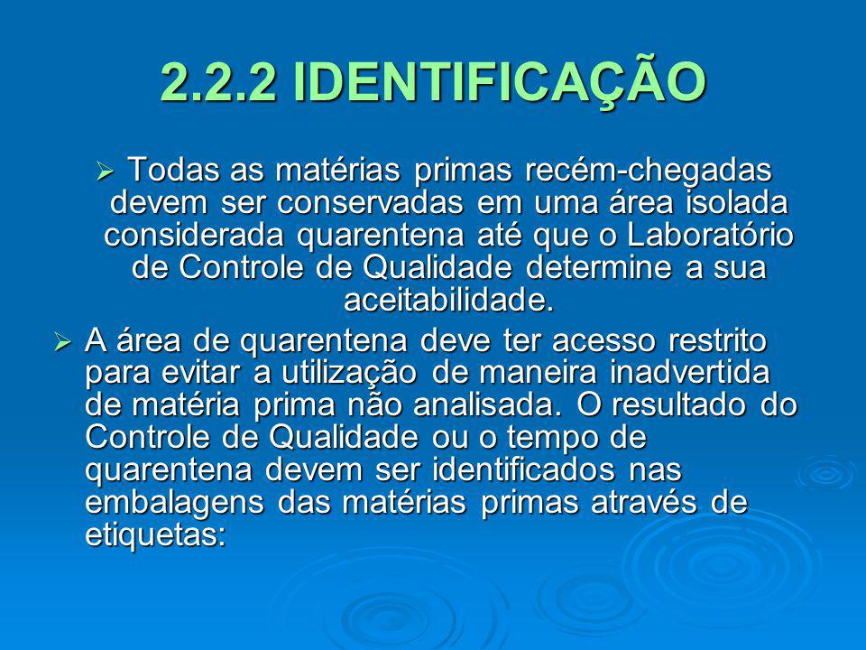 2.2.2 IDENTIFICAÇÃO Todas as matérias primas recém-chegadas devem ser conservadas em uma área isolada considerada quarentena até que o Laboratório de